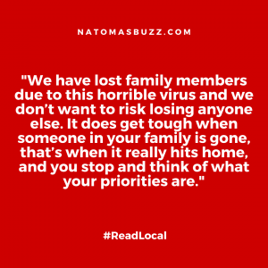 """We have lost family members due to this horrible virus and we don't want to risk losing anyone else. It does get tough when someone in your family is gone, that's when it really hits home, and you stop and think of what your priorities are."""